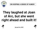 they laughed at joan of arc but she went right ahead and built it