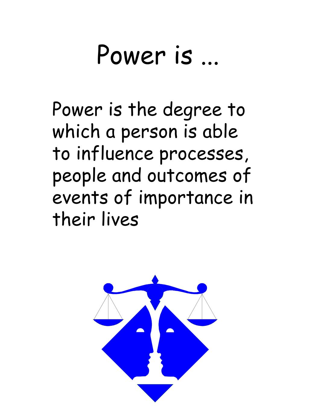 Power is ...