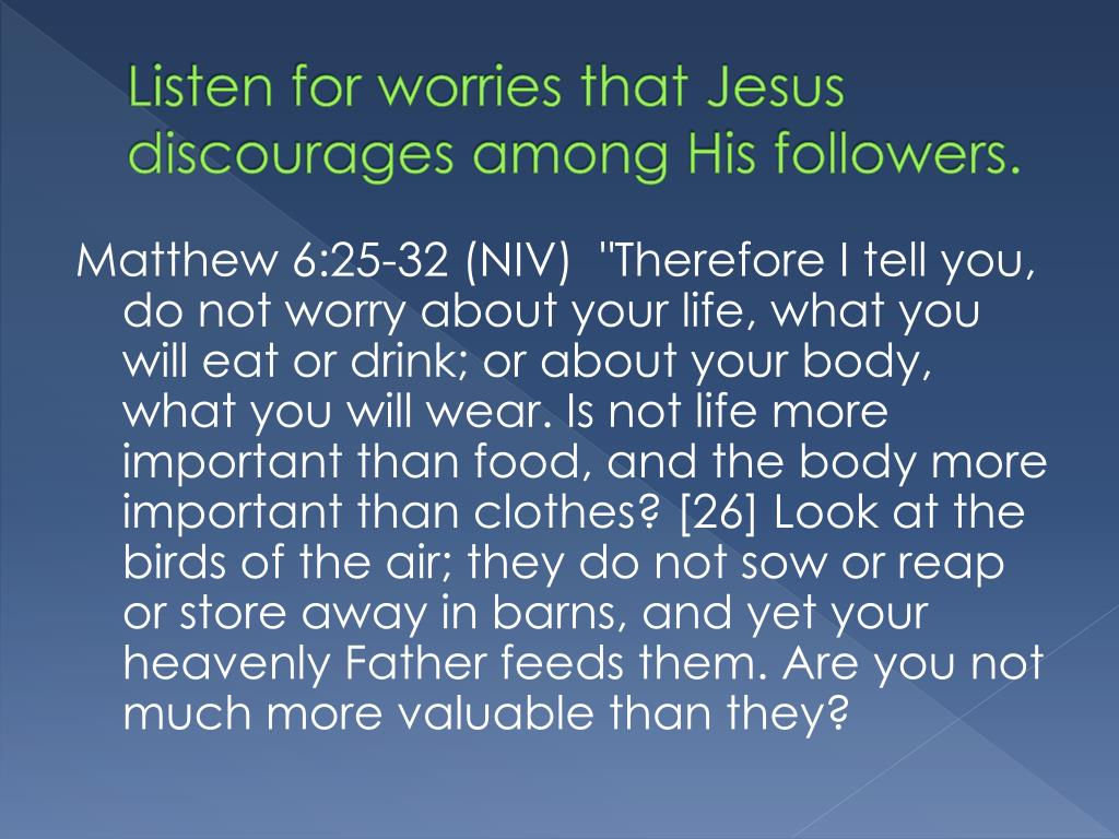 Listen for worries that Jesus discourages among His followers.