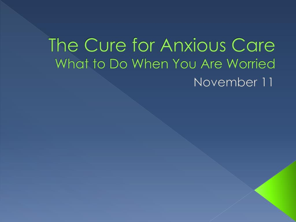 The Cure for Anxious Care
