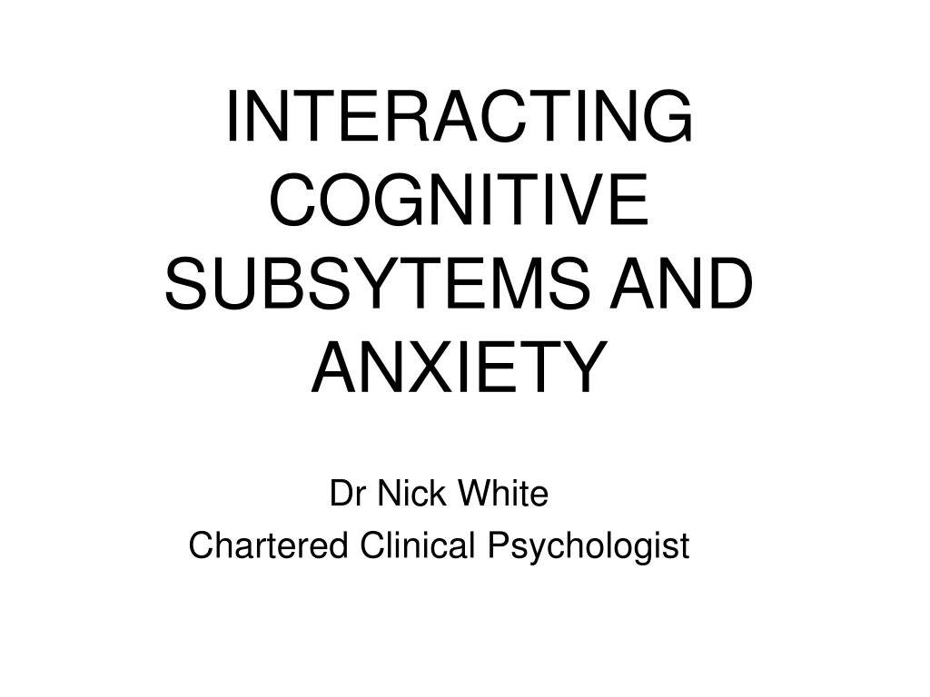 interacting cognitive subsytems and anxiety l.