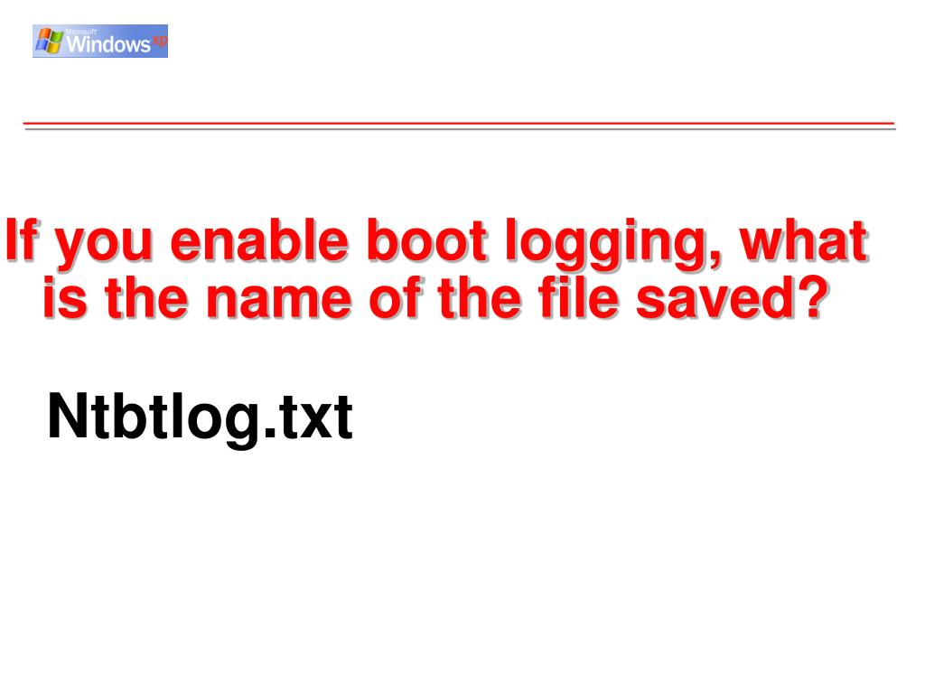 If you enable boot logging, what is the name of the file saved?