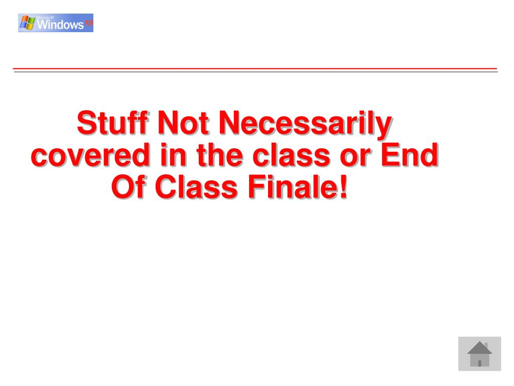 Stuff Not Necessarily covered in the class or End Of Class Finale!