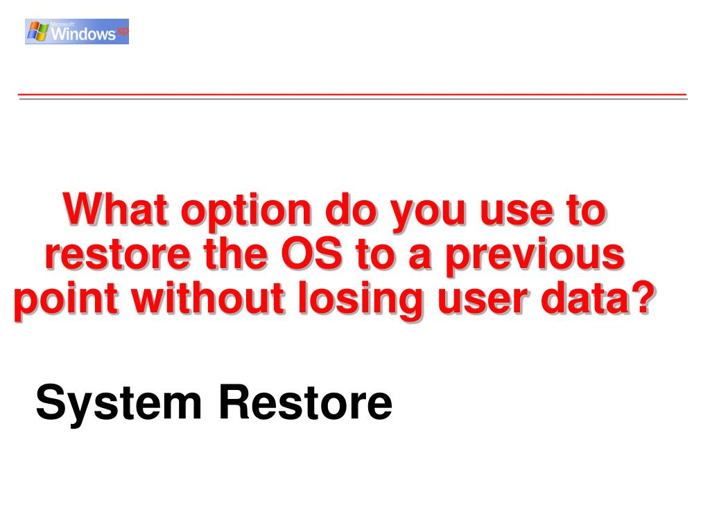 What option do you use to restore the OS to a previous point without losing user data?