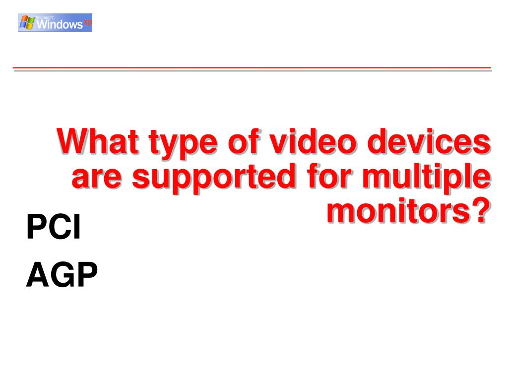 What type of video devices are supported for multiple monitors?