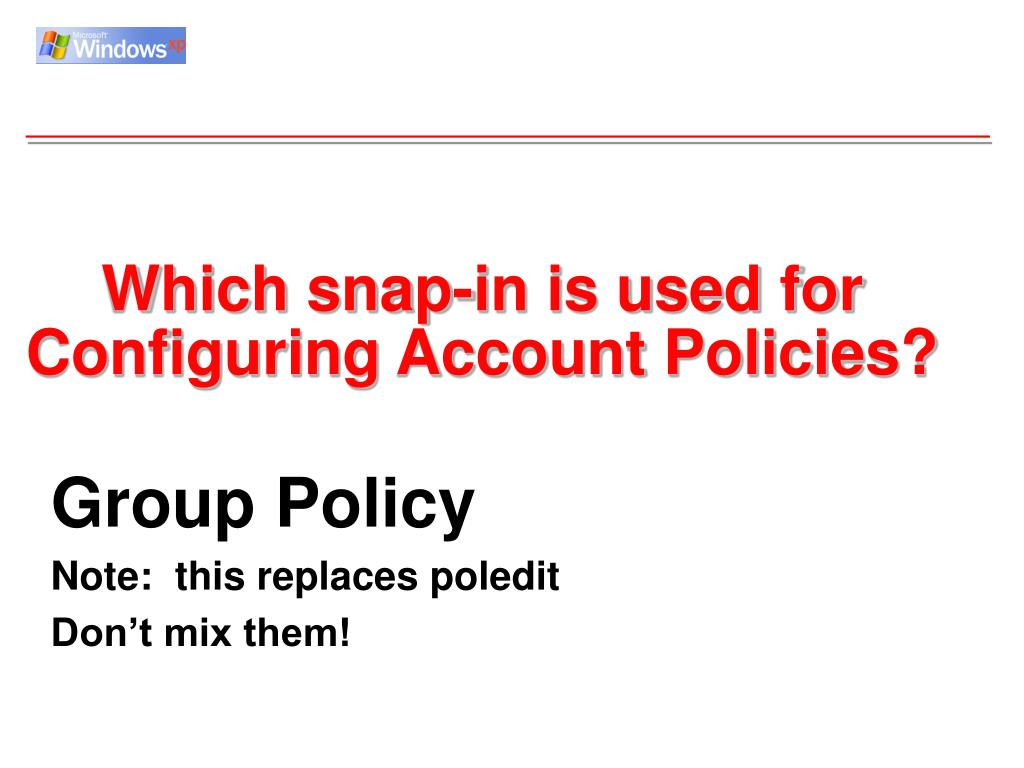Which snap-in is used for Configuring Account Policies?