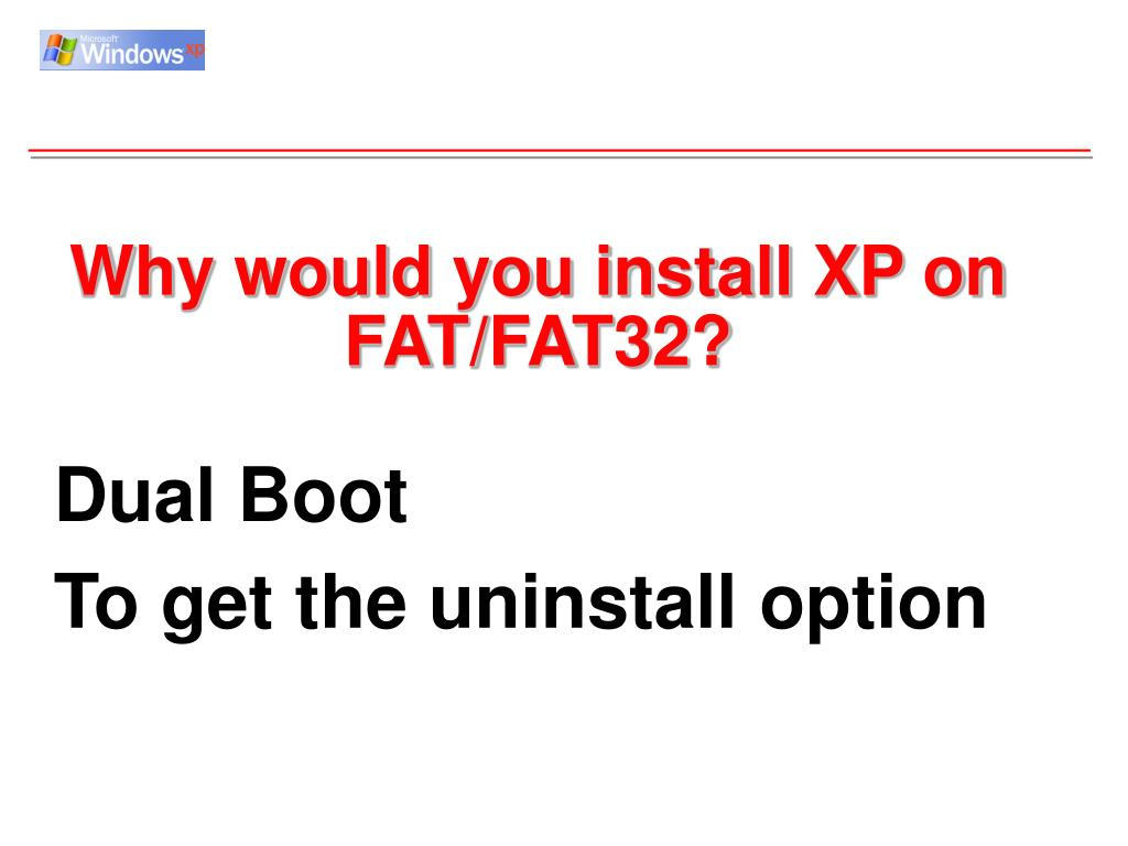 Why would you install XP on FAT/FAT32?