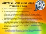 activity 2 small group video production tasks