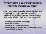 where does a counselor begin to develop therapeutic goal