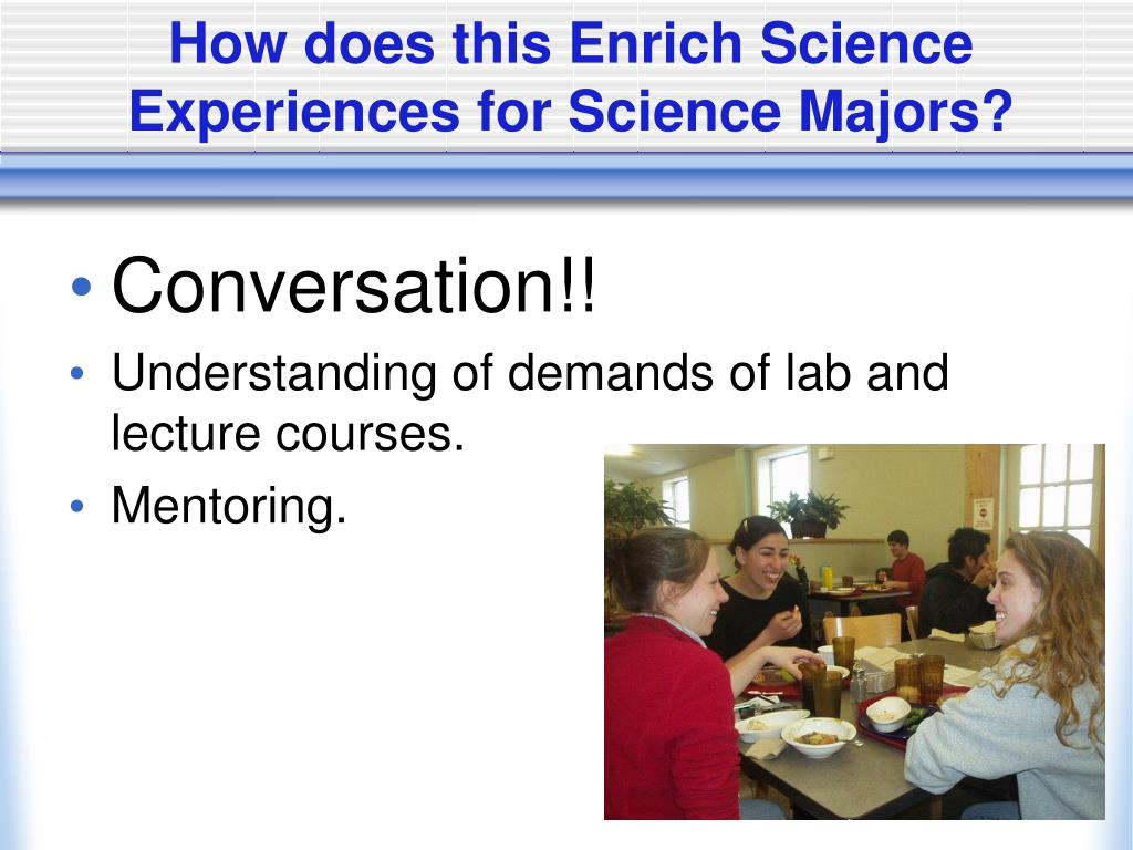 How does this Enrich Science Experiences for Science Majors?