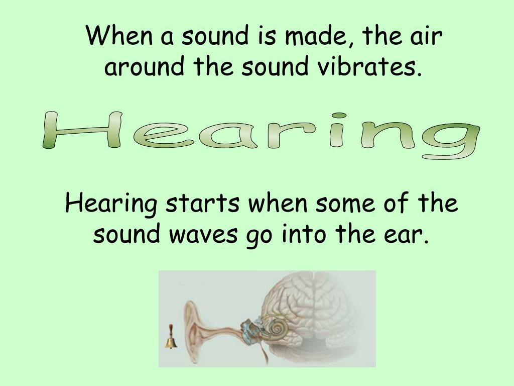 When a sound is made, the air around the sound vibrates.
