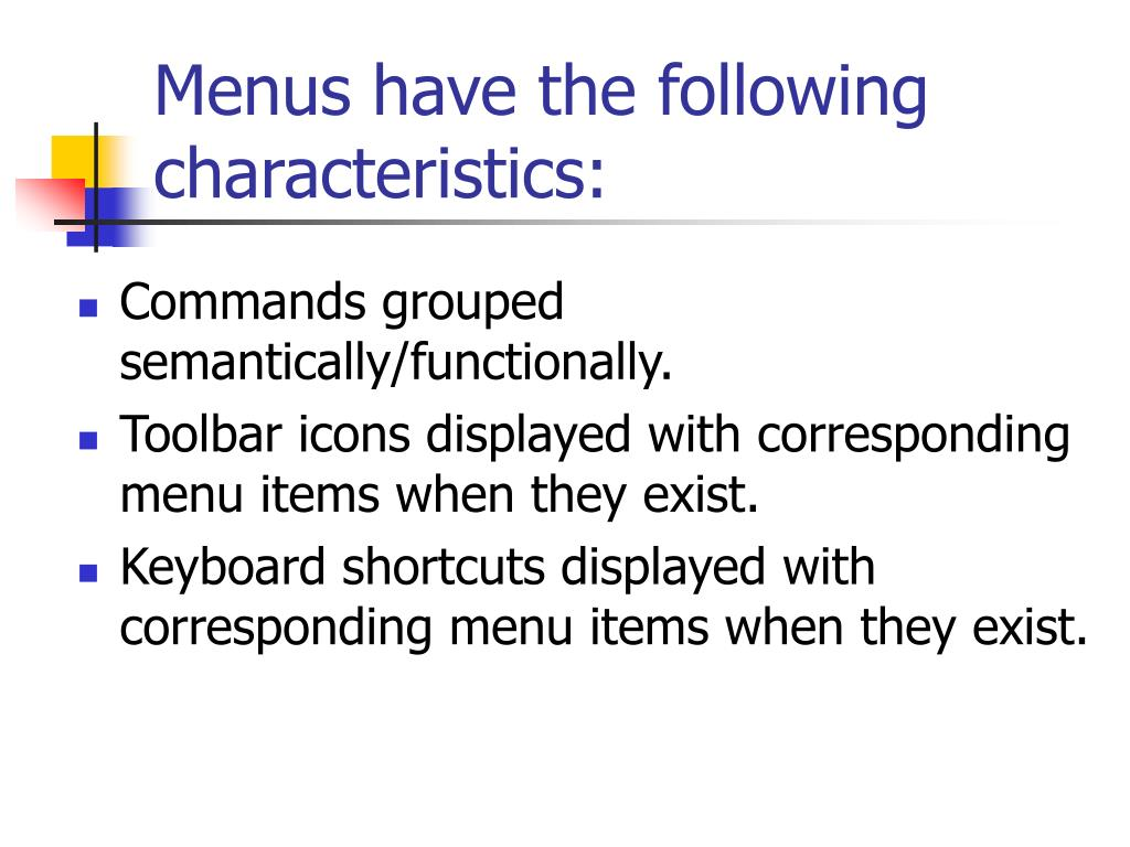 Menus have the following characteristics: