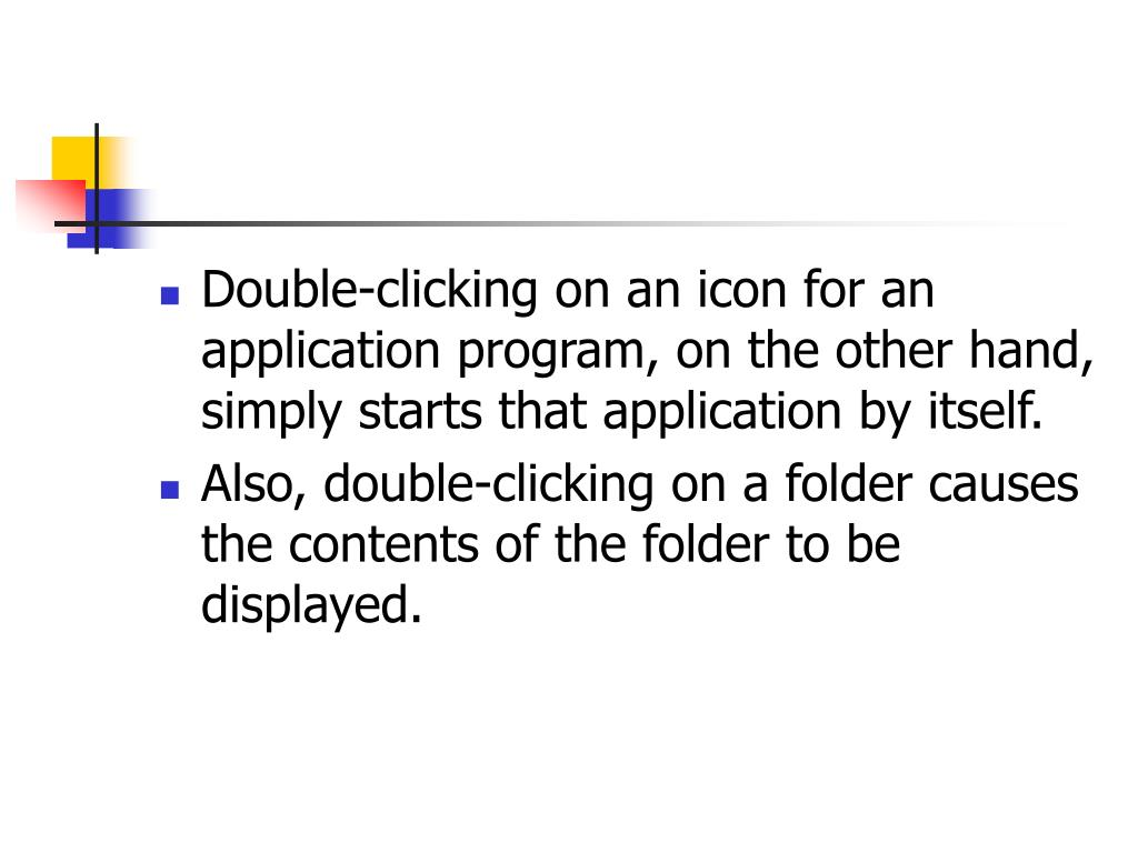 Double-clicking on an icon for an application program, on the other hand, simply starts that application by itself.