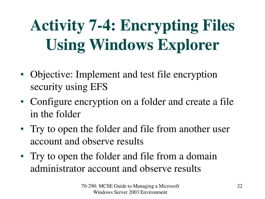 Activity 7-4: Encrypting Files Using Windows Explorer
