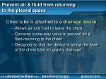 prevent air fluid from returning to the pleural space