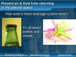 prevent air fluid from returning to the pleural space43