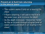 prevent air fluid from returning to the pleural space45