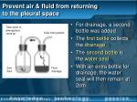 prevent air fluid from returning to the pleural space46