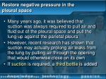 restore negative pressure in the pleural space