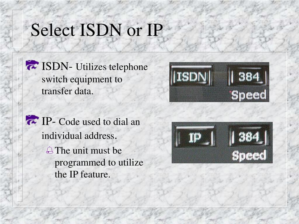 Select ISDN or IP