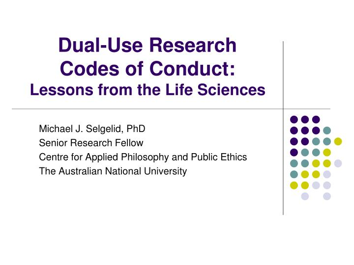 Dual use research codes of conduct lessons from the life sciences