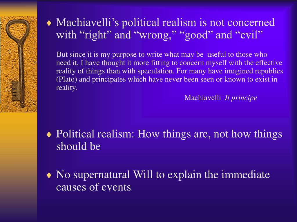 """Machiavelli's political realism is not concerned with """"right"""" and """"wrong,"""" """"good"""" and """"evil"""""""