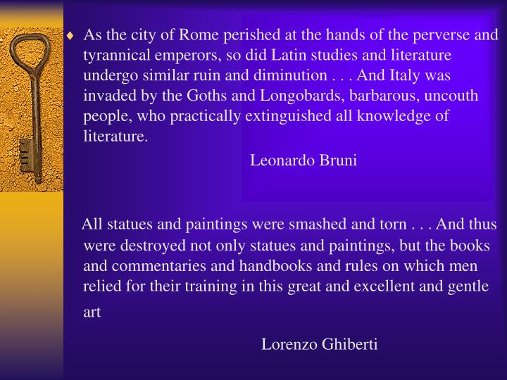 As the city of Rome perished at the hands of the perverse and tyrannical emperors, so did Latin stud...