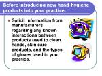 before introducing new hand hygiene products into your practice51