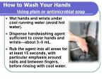 how to wash your hands using plain or antimicrobial soap