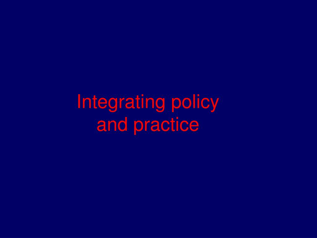 Integrating policy