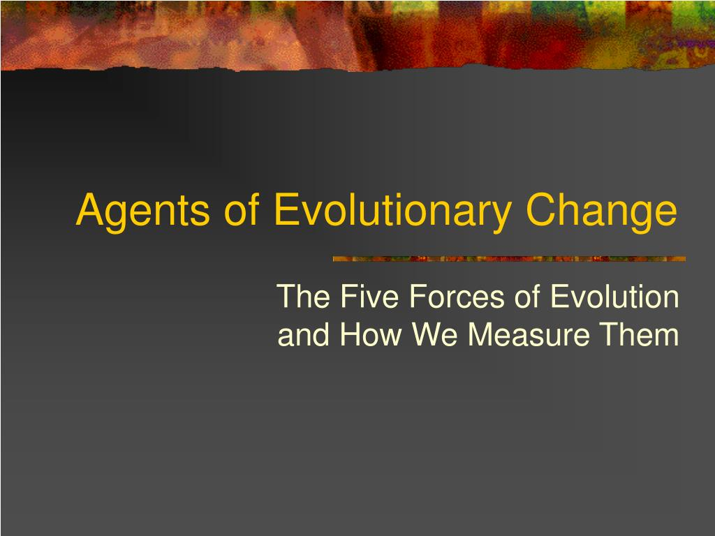 agents of evolutionary change l.