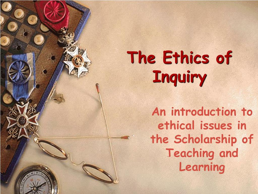 the ethics of inquiry l.