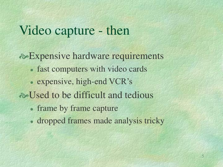 Video capture - then
