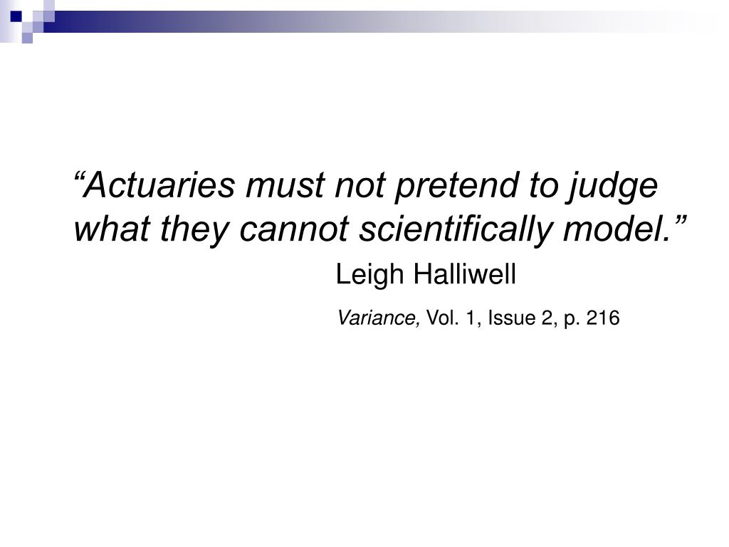"""""""Actuaries must not pretend to judge what they cannot scientifically model."""""""