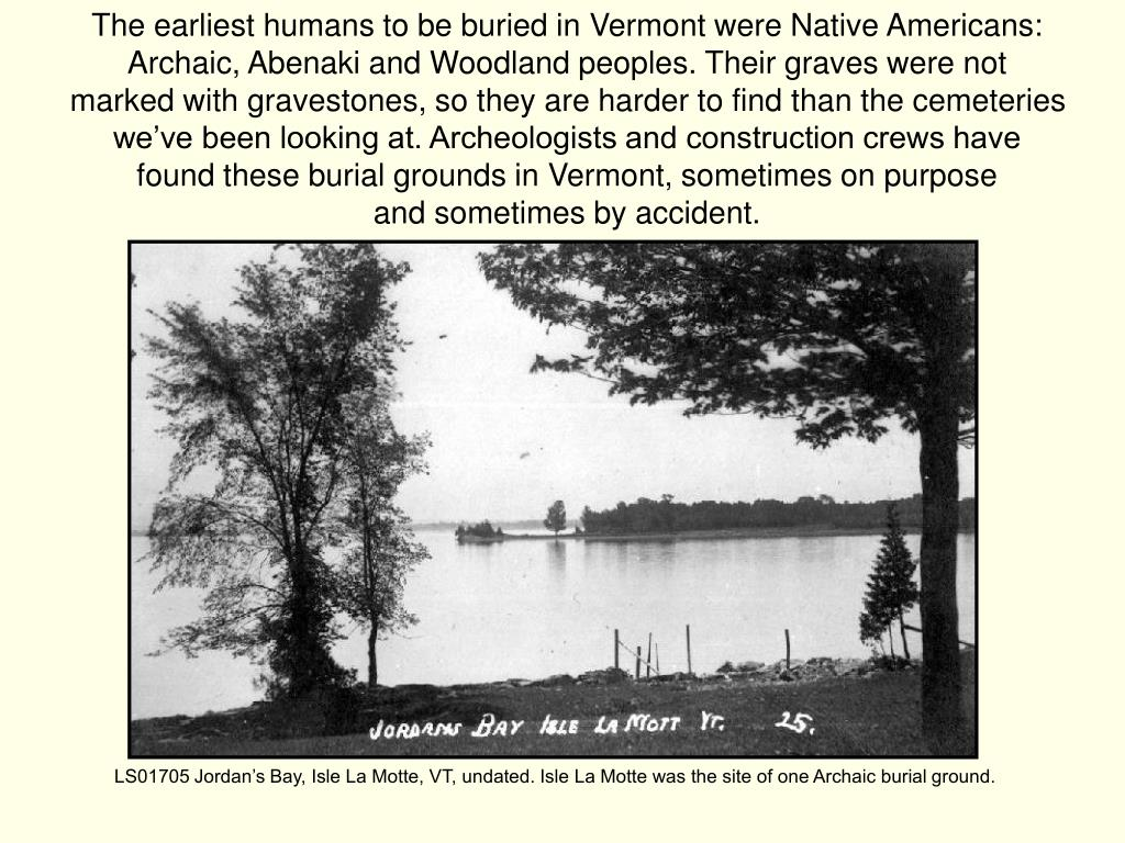 The earliest humans to be buried in Vermont were Native Americans:
