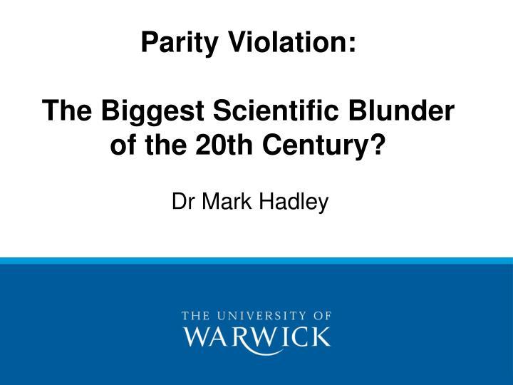 Parity violation the biggest scientific blunder of the 20th century