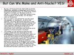 but can we make and anti nuclei yes