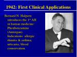 1942 first clinical applications