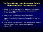 the switch could have unintended patient health and safety consequences