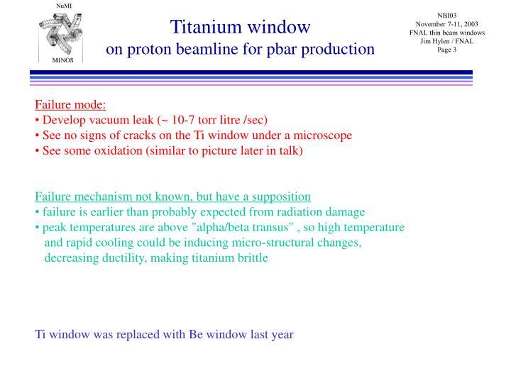 Titanium window on proton beamline for pbar production3