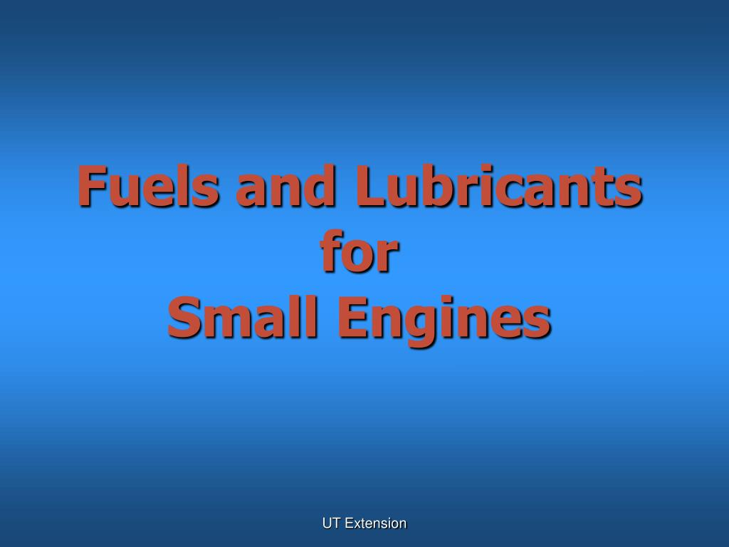fuels and lubricants for small engines l.