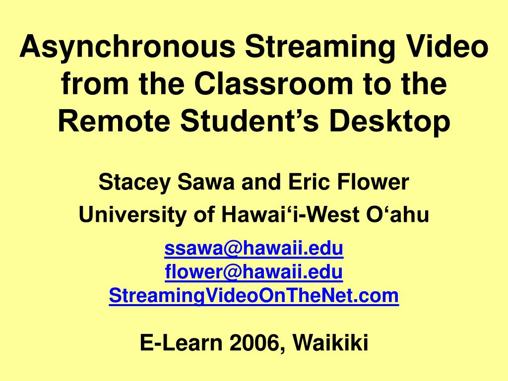 asy nchronous streaming video from the classroom to the remote student s desktop l.