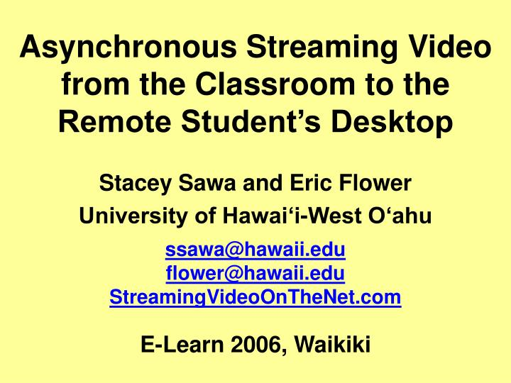 Asy nchronous streaming video from the classroom to the remote student s desktop