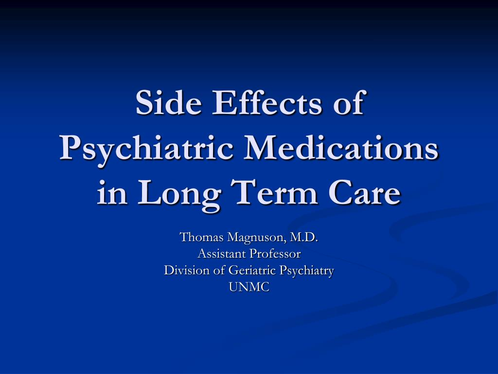 side effects of psychiatric medications in long term care l.
