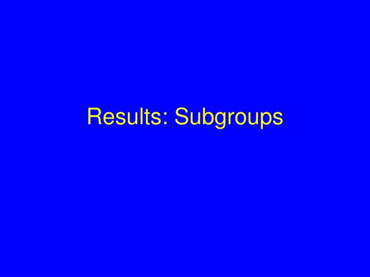 Results: Subgroups