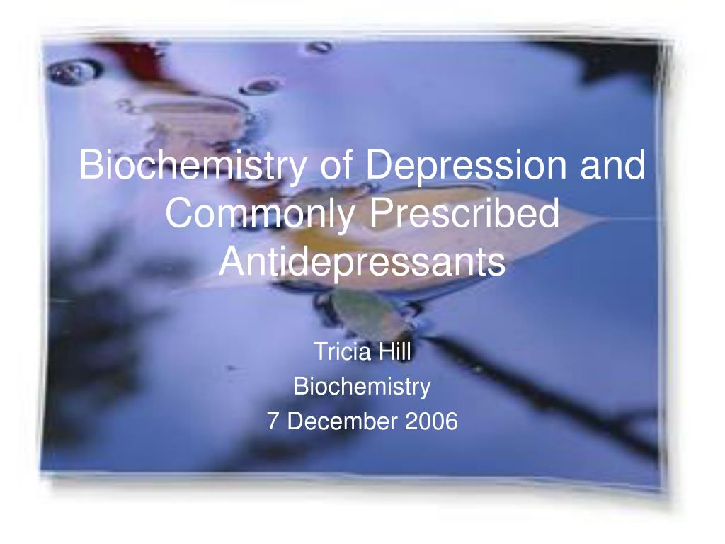 biochemistry of depression and commonly prescribed antidepressants l.