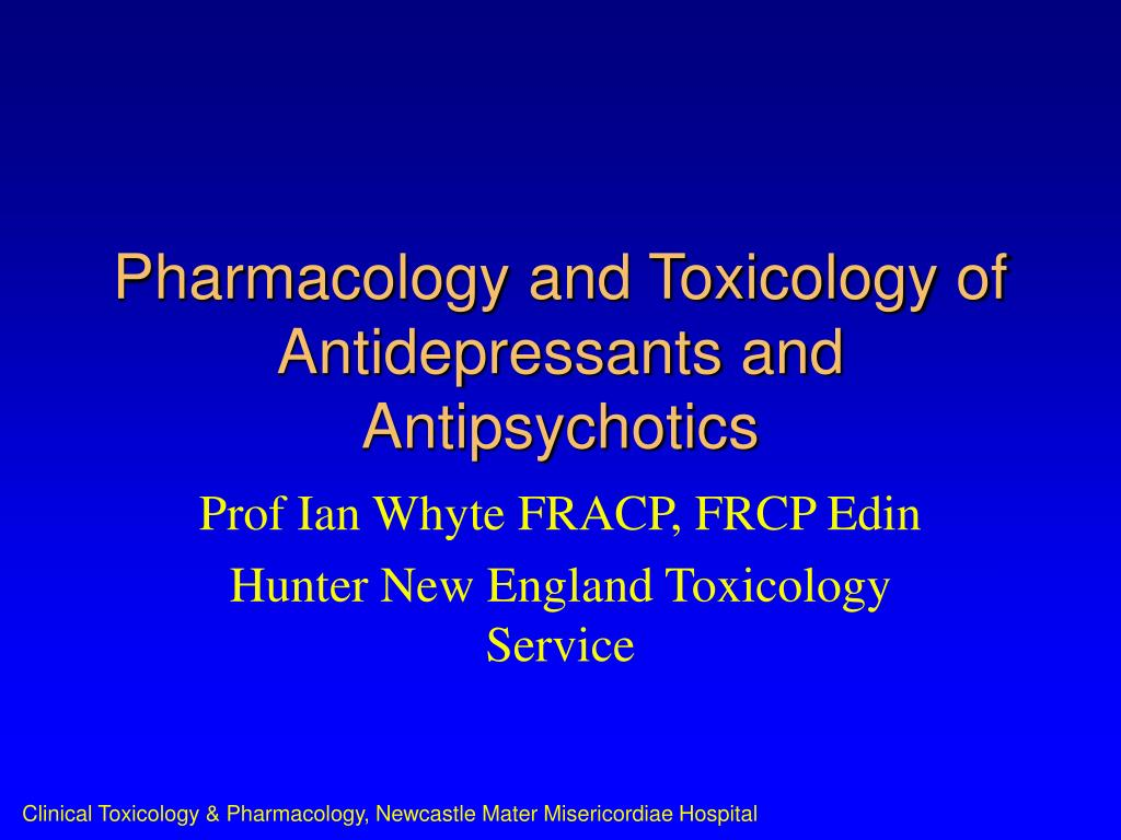 pharmacology and toxicology of antidepressants and antipsychotics l.