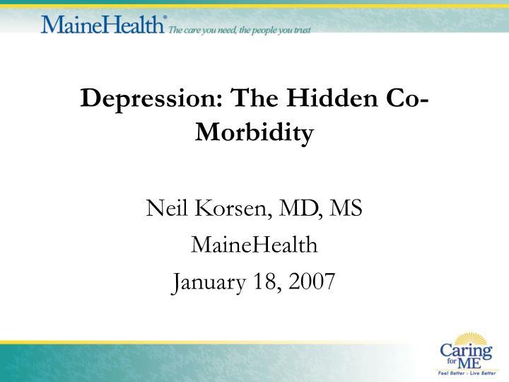 Depression the hidden co morbidity