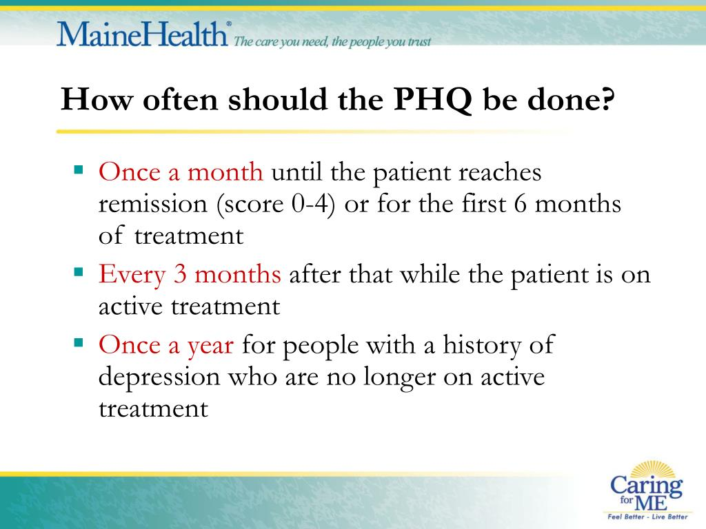 How often should the PHQ be done?
