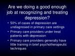 are we doing a good enough job at recognizing and treating depression
